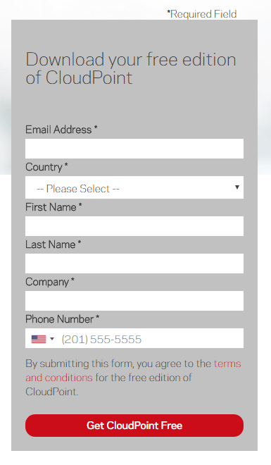 Machine generated alternative text: •acquired Field  Download your free edition  of CloudPoint  Email Address •  Count  Please Select  First Na  Last ame  Company  Phone Number  (201) 555-5555  E3y submitting thig form, you agree to the terms  and conditions for the free edition ot  CloudP0int_  Get CloudPoint Free