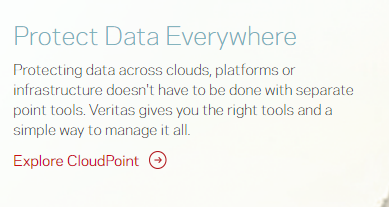 Machine generated alternative text: Protect Data Everywhere  Protecting data across clouds, platforms or  infrastructure doesn't have to be done with separate  point tools Veritag gives you the right tools and a  simple way to manage it all.  Explore CloudPoint @